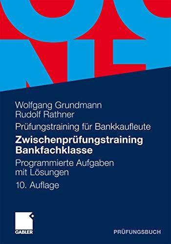 9783834932488: Zwischenprüfungstraining Bankfachklasse: Programmierte Aufgaben mit Lösungen (German Edition)