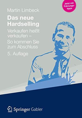 9783834933485: Das neue Hardselling: Verkaufen heißt verkaufen - So kommen Sie zum Abschluss (German Edition)