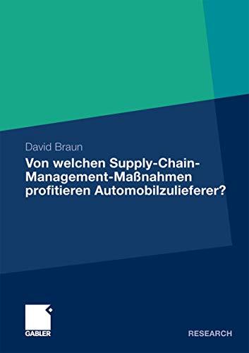 9783834933898: Von Welchen Supply-Chain-Management-Maßnahmen Profitieren Automobilzulieferer?: Eine Wertorientierte Analyse an der Schnittstelle Zwischen Zulieferer und Automobilhersteller (German Edition)