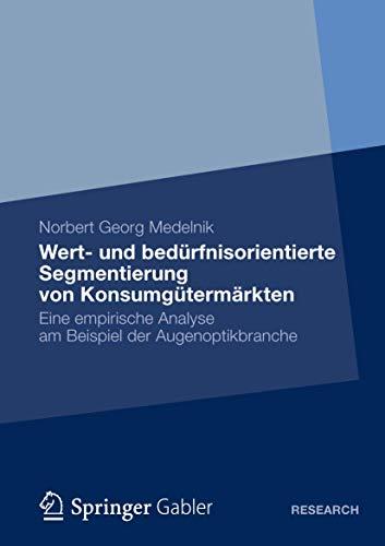 9783834936073: Wert- Und Bedurfnisorientierte Segmentierung Von Konsumgutermarkten: Eine Empirische Analyse Am Beispiel Der Augenoptikbranche