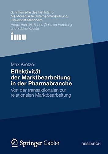 9783834936189: Effektivität der Marktbearbeitung in der Pharmabranche: Von der transaktionalen zur relationalen Marktbearbeitung (Schriftenreihe des Instituts für ... (IMU), Universität Mannheim) (German Edition)