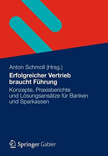 9783834939517: Erfolgreicher Vertrieb braucht Führung: Konzepte, Praxisberichte und Lösungsansätze für Banken und Sparkassen (German Edition)