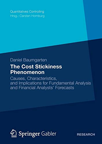 9783834941305: The Cost Stickiness Phenomenon: Causes, Characteristics, and Implications for Fundamental Analysis and Financial Analysts' Forecasts (Quantitatives Controlling)