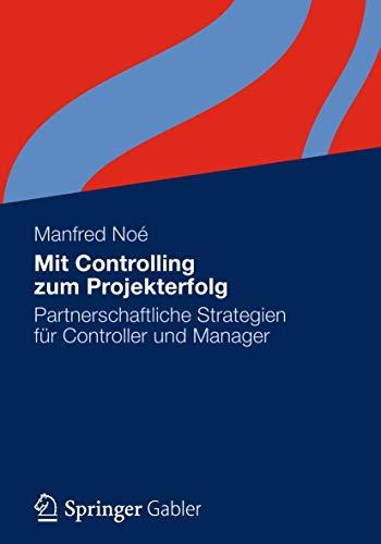 9783834941510: Mit Controlling zum Projekterfolg: Partnerschaftliche Strategien für Controller und Manager