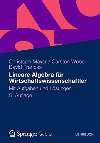 9783834941879: Lineare Algebra für Wirtschaftswissenschaftler: Mit Aufgaben und Lösungen (German Edition)