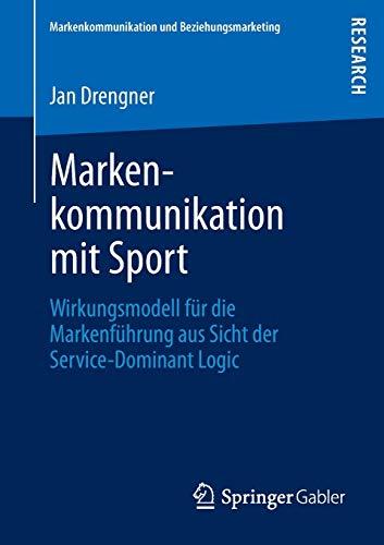 9783834941978: Markenkommunikation mit Sport: Wirkungsmodell für die Markenführung aus Sicht der Service-Dominant Logic (Markenkommunikation Und Beziehungsmarketing)