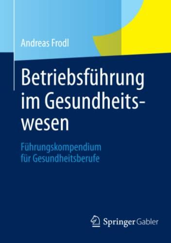 9783834942999: Betriebsführung im Gesundheitswesen: Führungskompendium für Gesundheitsberufe (German Edition)