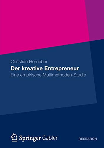 Der kreative Entrepreneur: Eine empirische Multimethoden-Studie (German Edition): Christian ...