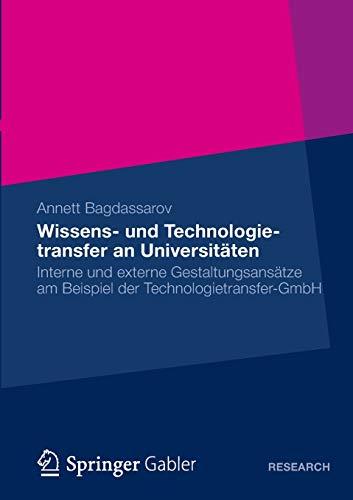 9783834943927: Wissens- und Technologietransfer an Universitäten: Interne und externe Gestaltungsansätze am Beispiel der Technologietransfer-GmbH (German Edition)