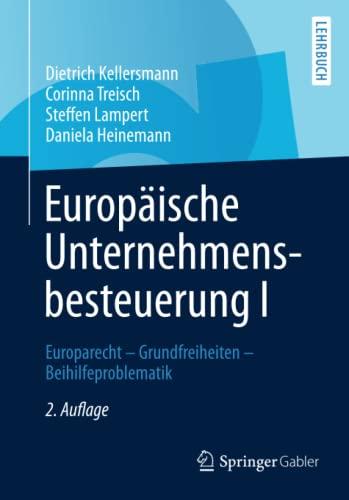 Europaische Unternehmensbesteuerung I: Europarecht - Grundfreiheiten - Beihilfeproblematik: ...