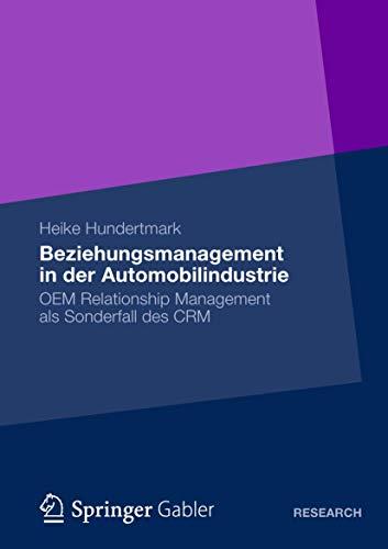 Beziehungsmanagement in der Automobilindustrie: OEM Relationship Management als Sonderfall des CRM:...
