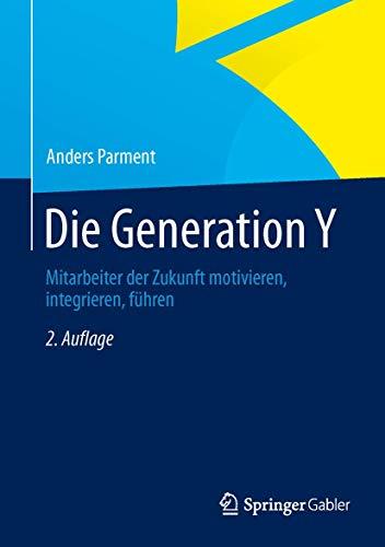 9783834946218: Die Generation Y: Mitarbeiter der Zukunft motivieren, integrieren, führen