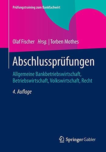 9783834947437: Abschlussprüfungen: Allgemeine Bankbetriebswirtschaft, Betriebswirtschaft, Volkswirtschaft, Recht (Prüfungstraining zum Bankfachwirt)
