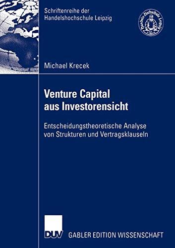 9783835000667: Venture Capital aus Investorensicht: Entscheidungstheoretische Analyse von Strukturen und Vertragsklauseln (Schriftenreihe der HHL Leipzig Graduate School of Management)