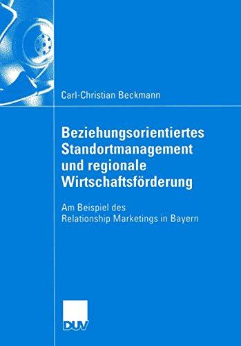 9783835000773: Beziehungsorientiertes Standortmanagement und regionale Wirtschaftsförderung: Am Beispiel des Relationship Marketings in Bayern (Wirtschaftswissenschaften)