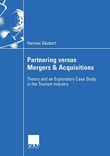 9783835001107: Partnering versus Mergers & Acquisitions: Theory and an Exploratory Case Study in the Tourism Industry (Wirtschaftswissenschaften)