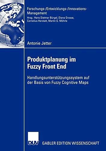Produktplanung im Fuzzy Front End: Handlungsunterstützungssystem auf: Antonie Jetter