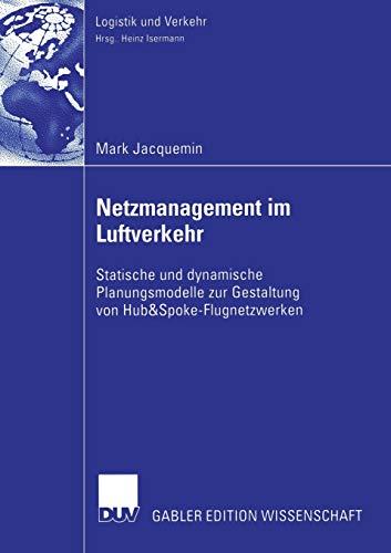 9783835002159: Netzmanagement im Luftverkehr: Statische und dynamische Planungsmodelle zur Gestaltung von Hub&Spoke-Flugnetzwerken (Logistik und Verkehr)