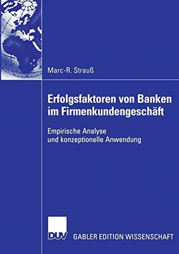 Erfolgsfaktoren Von Banken Im Firmenkundengeschaft: Empirische Analyse Und Konzeptionelle Anwendung...