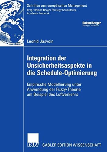 9783835003248: Integration der Unsicherheitsaspekte in die Schedule-Optimierung: Empirische Modellierung unter Anwendung der Fuzzy-Theorie am Beispiel des ... zum europäischen Management) (German Edition)