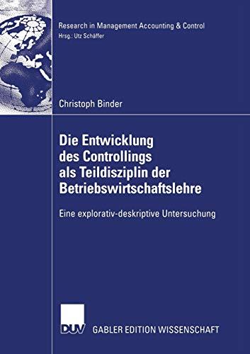 9783835004061: Die Entwicklung des Controllings als Teildisziplin der Betriebswirtschaftslehre: Eine explorativ-deskriptive Untersuchung (Research in Management Accounting & Control) (German Edition)