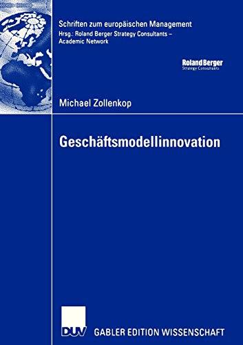 9783835005327: Geschäftsmodellinnovation: Initiierung eines systematischen Innovationsmanagements für Geschäftsmodelle auf Basis lebenszyklusorientierter Frühaufklärung (Schriften zum europäischen Management)