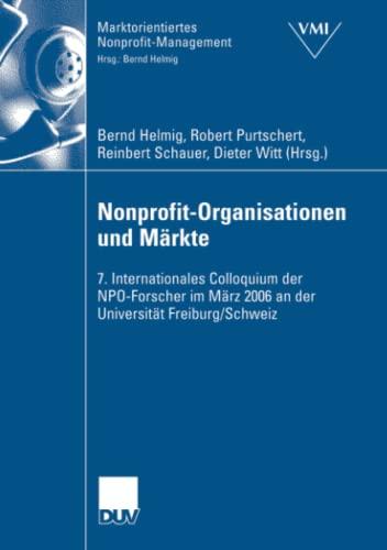 9783835005518: Nonprofit-Organisationen und Märkte: 7. Internationales Colloquium der NPO-Forscher im März 2006 an der Universität Freiburg, Schweiz (Marktorientiertes Nonprofit-Management) (German Edition)