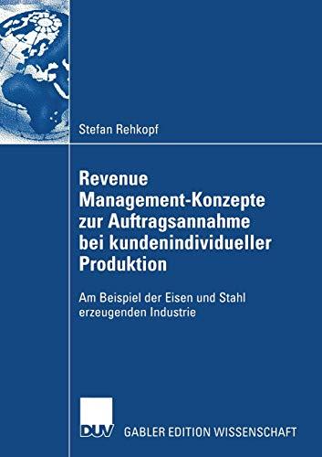 Revenue Management-Konzepte zur Auftragsannahme bei kundenindividueller Produktion: Am Beispiel der...
