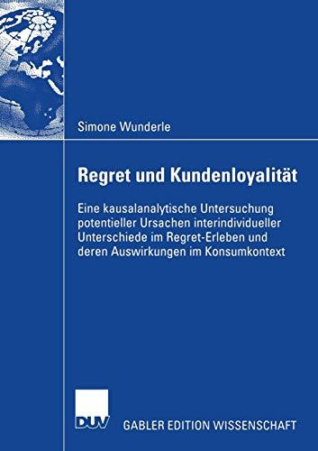Regret und Kundenloyalität: Eine Kausalanalytische Untersuchung Potentieller Ursachen ...