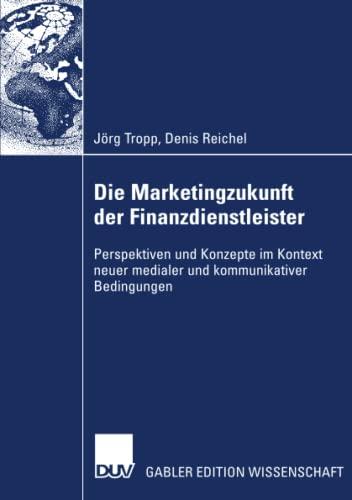 9783835006515: Die Marketingzukunft der Finanzdienstleister: Perspektiven und Konzepte im Kontext neuer medialer und kommunikativer Bedingungen (German Edition)