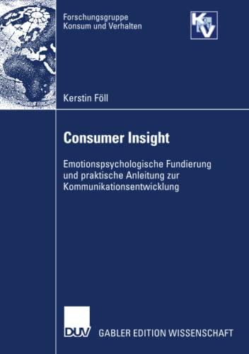9783835006867: Consumer Insight: Emotionspsychologische Fundierung und praktische Anleitung zur Kommunikationsentwicklung (Forschungsgruppe Konsum und Verhalten)