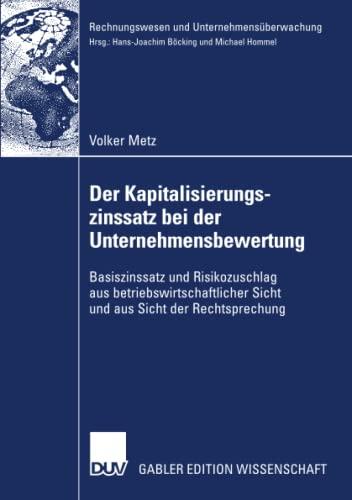 9783835007376: Der Kapitalisierungszinssatz bei der Unternehmensbewertung: Basiszinssatz und Risikozuschlag aus betriebswirtschaftlicher Sicht und aus Sicht der ... und Unternehmensüberwachung) (German Edition)