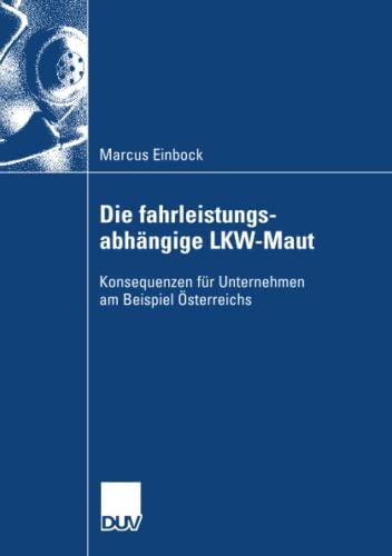 Die fahrleistungsabhngige LKW-Maut: Konsequenzen fr Unternehmen am Beispiel sterreichs (German ...