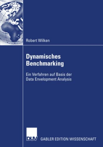 Dynamisches Benchmarking: Ein Verfahren auf Basis der Data Envelopment Analysis (German Edition) (3835007467) by Wilken, Robert