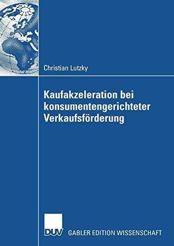 Vorteilhaftigkeit Von Kaufakzeleration Bei Konsumentengerichteter Verkaufsf rderung (Paperback): ...