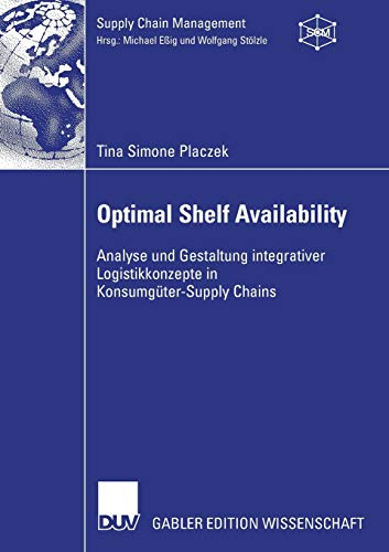 Optimal Shelf Availability: Analyse und Gestaltung integrativer Logistikkonzepte in Konsumgü...