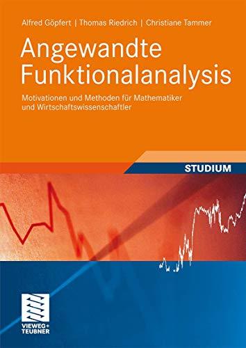 9783835101333: Angewandte Funktionalanalysis: Motivationen und Methoden für Mathematiker und Wirtschaftswissenschaftler (Studienbücher Wirtschaftsmathematik)