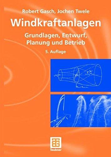 Windkraftanlagen: Grundlagen, Entwurf, Planung und Betrieb von: Jochen Twele (Herausgeber),