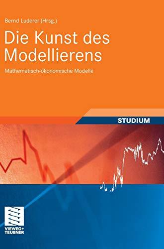 9783835102125: Die Kunst des Modellierens: Mathematisch-ökonomische Modelle (Studienbücher Wirtschaftsmathematik) (German Edition)