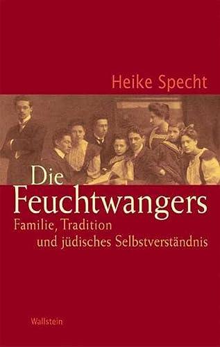 9783835300170: Die Feuchtwangers: Familie, Tradition und jüdisches Selbstverständnis im deutsch-jüdischen Bürgertum des 19. und 20. Jahrhunderts