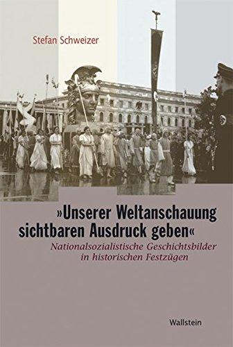 """9783835301078: """"Unserer Weltanschauung sichtbaren Ausdruck geben"""": Nationalsozialistische Geschichtsbilder in historischen Festzügen zum """"Tag der Deutschen Kunst"""""""