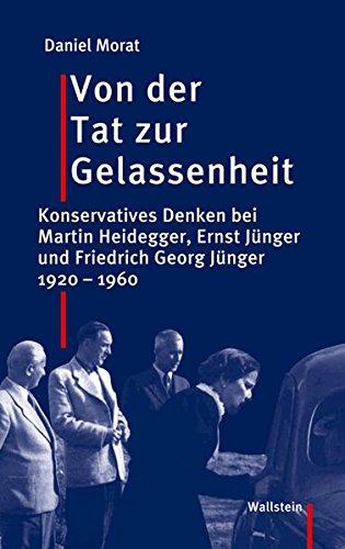 9783835301405: Von der Tat zur Gelassenheit: Konservatives Denken bei Martin Heidegger, Ernst Jünger und Friedrich Georg Jünger 1920-1960