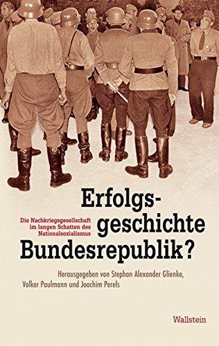 9783835302495: Erfolgsgeschichte Bundesrepublik?: Die Nachkriegsgesellschaft im langen Schatten des Nationalsozialismus