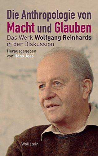 9783835302655: Die Anthropologie von Macht und Glauben: Das Werk Wolfgang Reinhards in der Diskussion