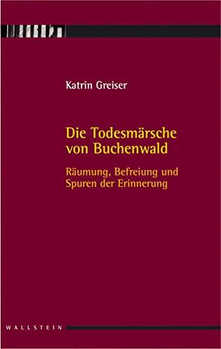 9783835303539: Die Todesmärsche von Buchenwald: Räumung, Befreiung und Spuren der Erinnerung