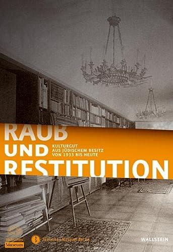 Raub und Restitution. Kulturgut aus jüdischem Besitz von 1933 bis heute - Bertz, Inka & Michael Dorrmann