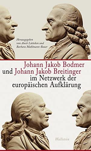 Johann Jakob Bodmer und Johann Jakob Breitinger im Netzwerk der europäischen Aufklärung: ...