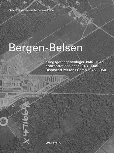 Bergen-Belsen: Kriegsgefangenenlager 1940-1945 - Konzentrationslager 1943-1945 -