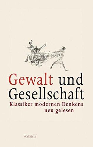 9783835309012: Gewalt und Gesellschaft: Klassiker modernen Denkens neu gelesen