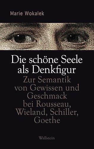 9783835309241: Die schöne Seele - eine Denkfigur: Zur Semantik von Gewissen und Geschmack bei Rousseau, Wieland, Schiller, Goethe